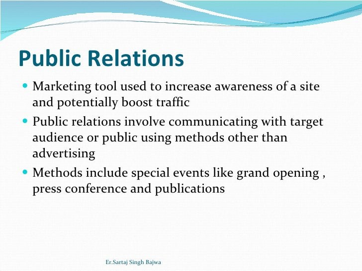 Public Relations <ul><li>Marketing tool used to increase awareness of a site and potentially boost traffic </li></ul><ul><...