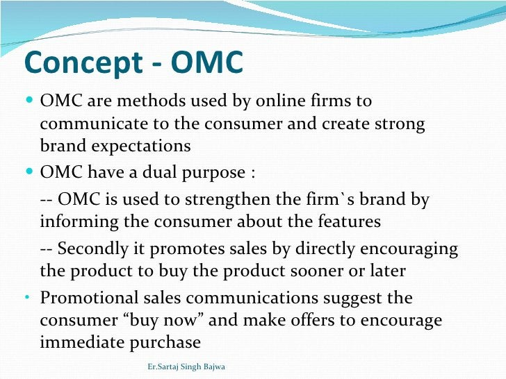 Concept - OMC <ul><li>OMC are methods used by online firms to communicate to the consumer and create strong brand expectat...