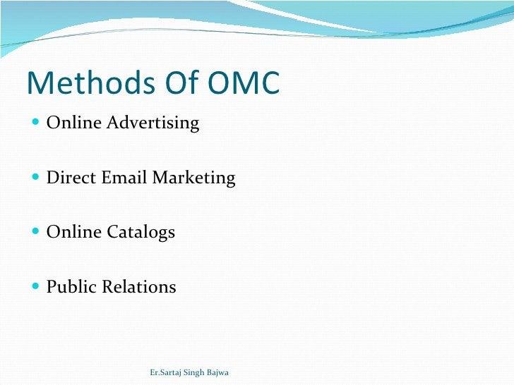 Methods Of OMC <ul><li>Online Advertising </li></ul><ul><li>Direct Email Marketing </li></ul><ul><li>Online Catalogs </li>...