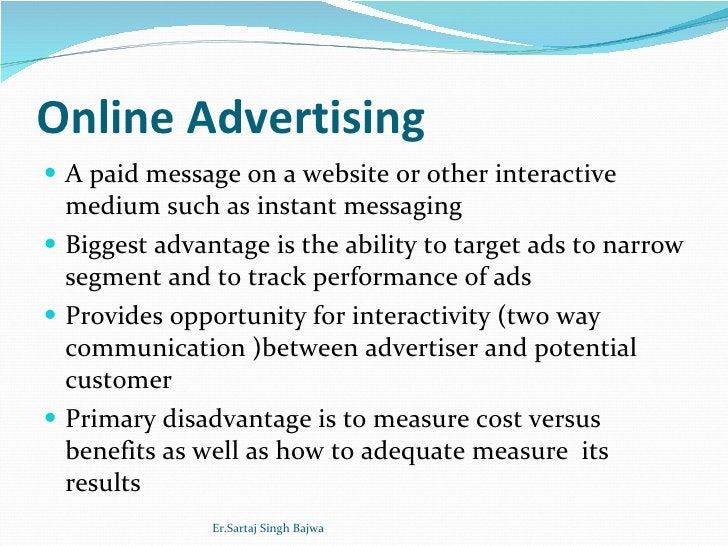 Online Advertising <ul><li>A paid message on a website or other interactive medium such as instant messaging </li></ul><ul...