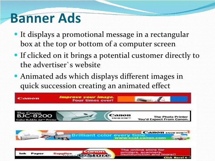 Banner Ads <ul><li>It displays a promotional message in a rectangular box at the top or bottom of a computer screen </li><...
