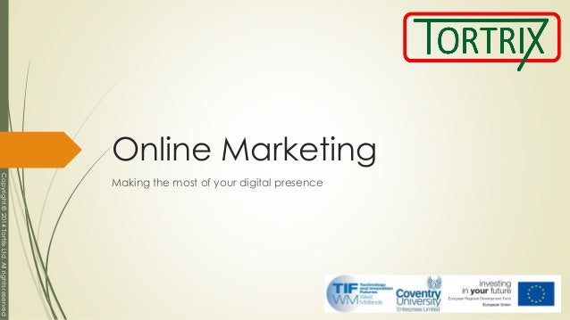 Copyright©2014TortrixLtd.Allrightsreserved Online Marketing Making the most of your digital presence