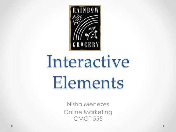 Interactive Elements   Nisha Menezes  Online Marketing     CMGT 555