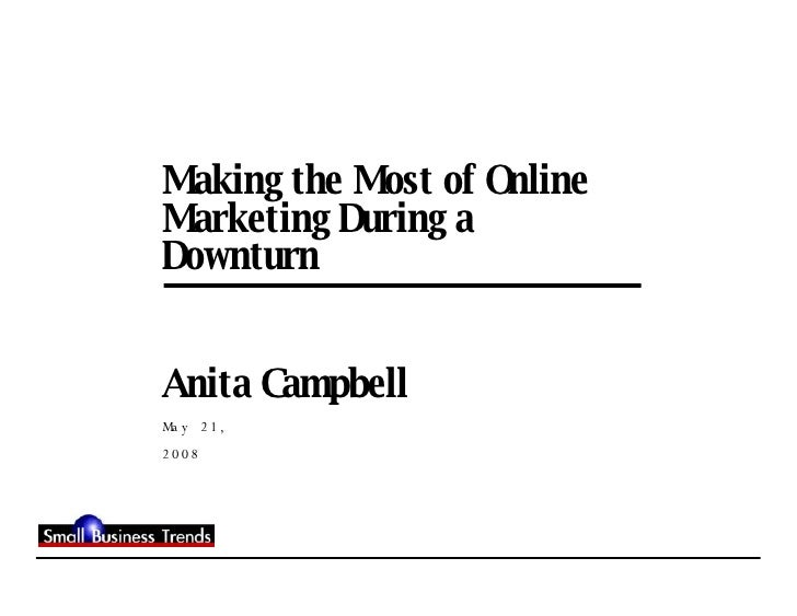 Making the Most of Online Marketing During a Downturn Anita Campbell May 21, 2008