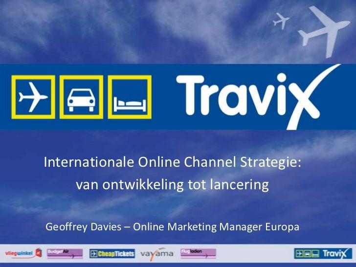 Internationale Online Channel Strategie: <br />van ontwikkeling tot lancering<br />Geoffrey Davies – Online Marketing Mana...
