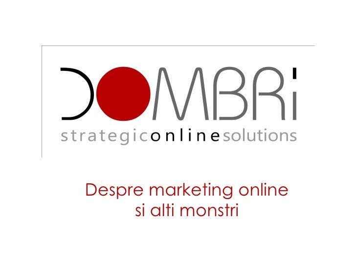 Despre marketing online      si alti monstri