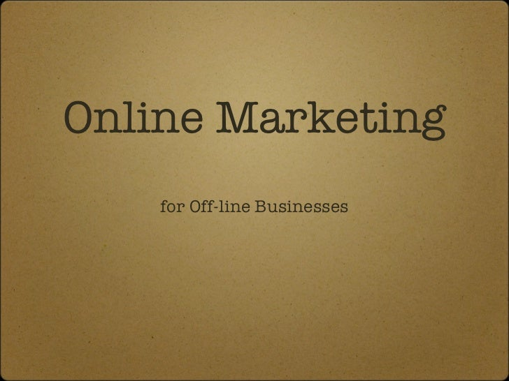 Online Marketing <ul><li>for Off-line Businesses </li></ul>