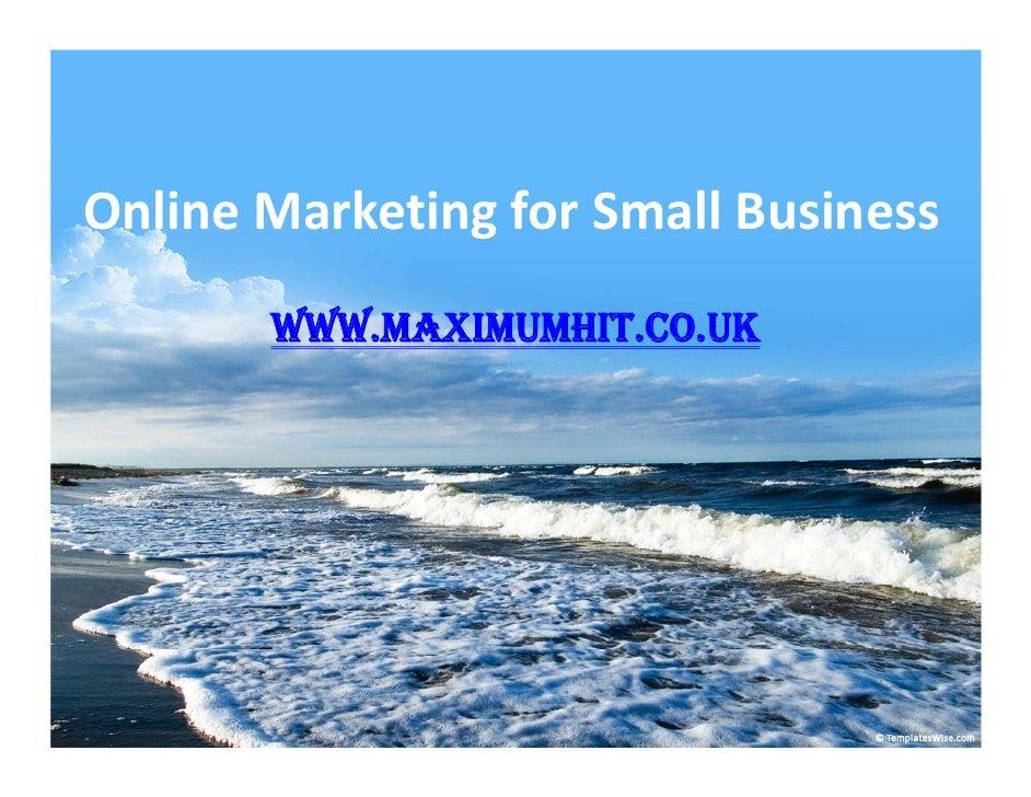 OnlineMarketingforSmallBusiness       WWW.MAXIMUMHIT.CO.UK