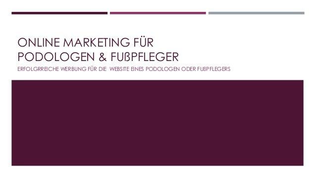 ONLINE MARKETING FÜR  PODOLOGEN & FUßPFLEGER  ERFOLGRREICHE WERBUNG FÜR DIE WEBSITE EINES PODOLOGEN ODER FUßPFLEGERS