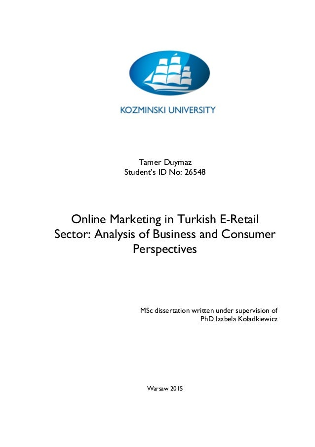 Tamer Duymaz Student's ID No: 26548 Online Marketing in Turkish E-Retail Sector: Analysis of Business and Consumer Perspec...