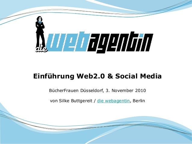 Einführung Web2.0 & Social Media BücherFrauen Düsseldorf, 3. November 2010 von Silke Buttgereit / die webagentin, Berlin