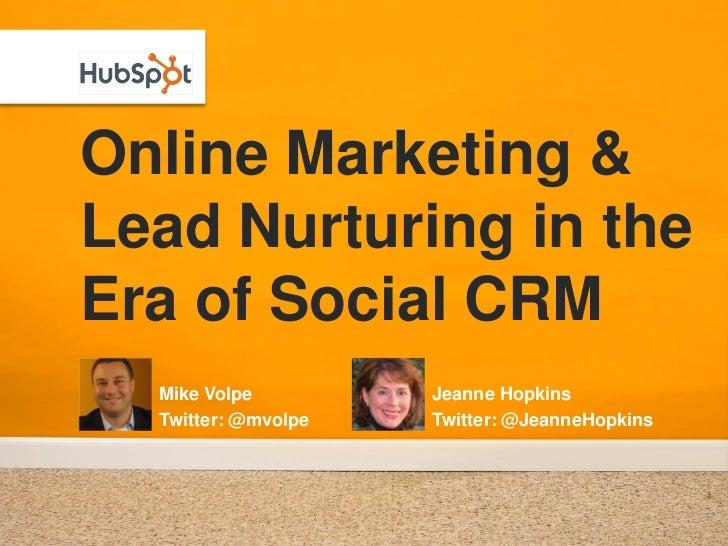 Online Marketing & Lead Nurturing in the Era of Social CRM   Mike Volpe         Jeanne Hopkins   Twitter: @mvolpe   Twitte...