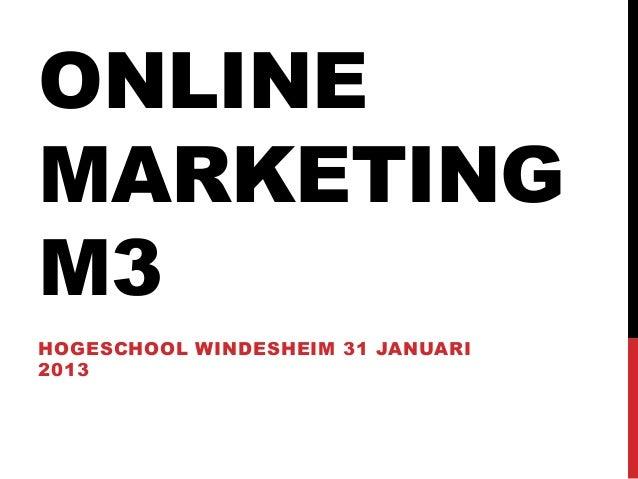 ONLINEMARKETINGM3HOGESCHOOL WINDESHEIM 31 JANUARI2013