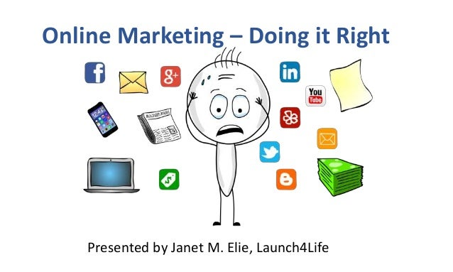 Online Marketing – Doing it Right Presented by Janet M. Elie, Launch4Life