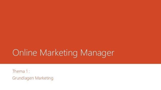 Online Marketing Manager  Thema 1 :  Grundlagen Marketing