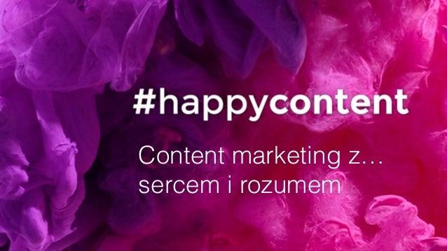 Content marketing z… sercem i rozumem