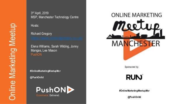 OnlineMarketingMeetup Ecommerce. Delivered. 3rd April, 2019 MSP, Manchester Technology Centre Hosts: Richard Gregory https...
