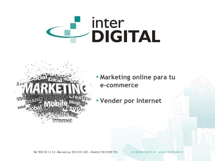 <ul><li>Marketing online para tu e-commerce </li></ul><ul><li>Vender por Internet </li></ul>