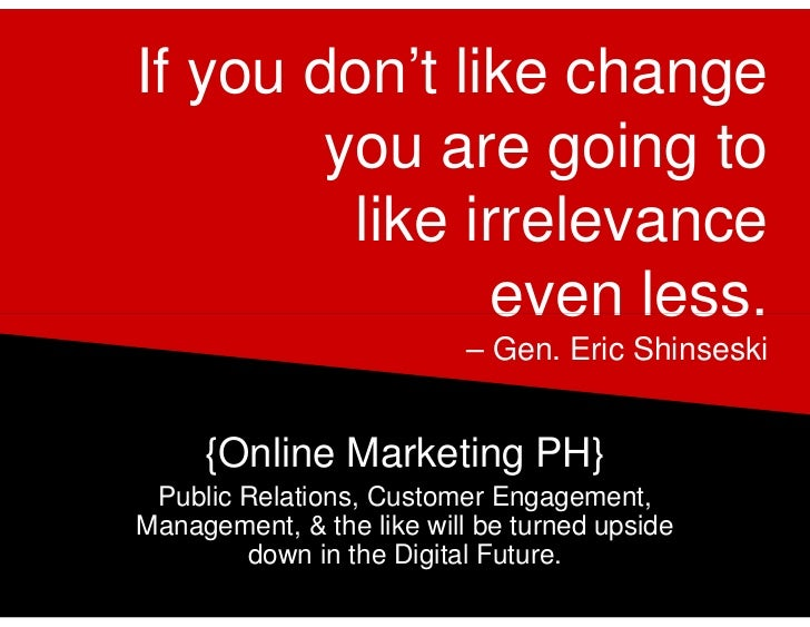 If you don't like change        you are going to         like irrelevance               even less.                        ...