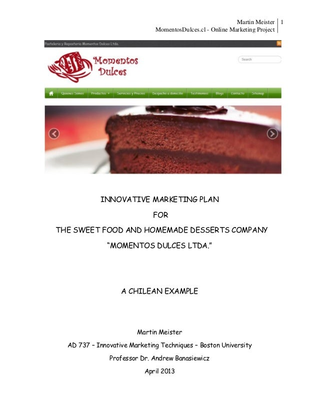 Martin MeisterMomentosDulces.cl - Online Marketing Project1INNOVATIVE MARKETING PLANFORTHE SWEET FOOD AND HOMEMADE DESSERT...