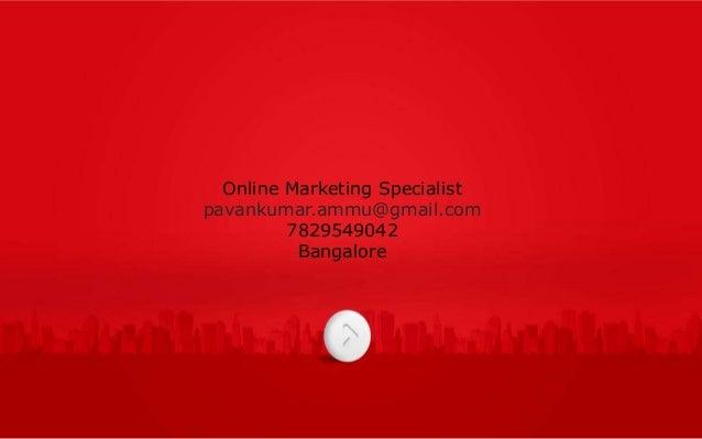 online marketing specialist pavankumarammugmailcom 7829549042 bangalore - Online Marketing Specialist