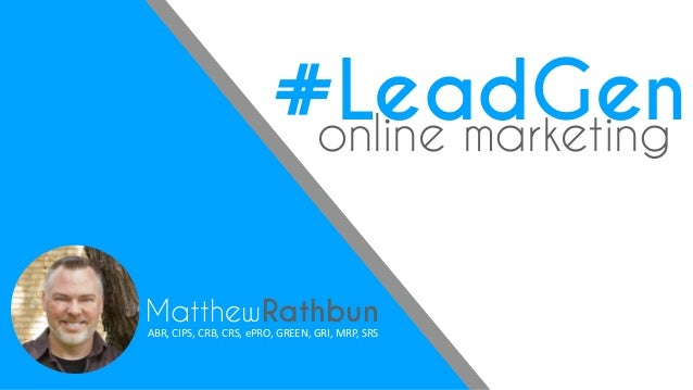 MatthewRathbun ABR,	CIPS,	CRB,	CRS,	ePRO,	GREEN,	GRI,	MRP,	SRS #LeadGenonline marketing