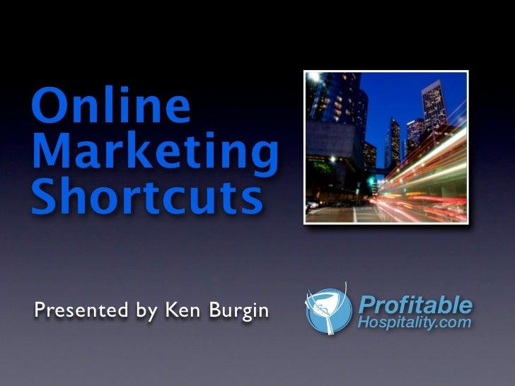 OnlineMarketingShortcutsPresented by Ken Burgin   Profitable                          Hospitality.com