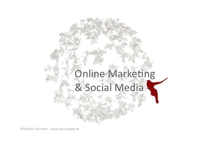 Online Marke+ng                                                & Social Media  ©Sabine Flechner . www....