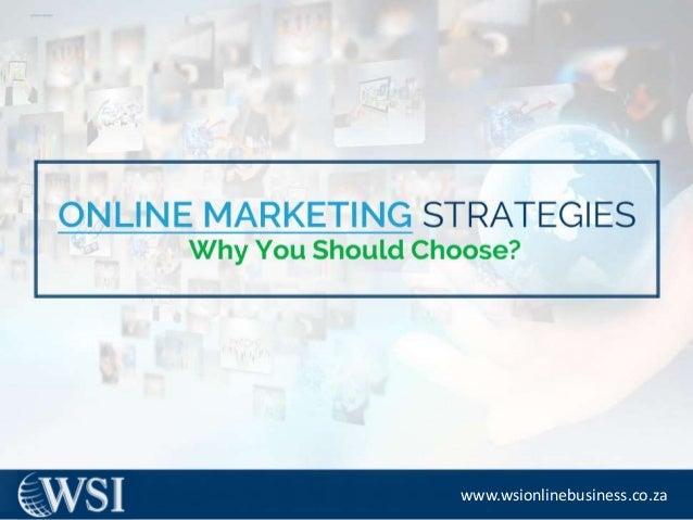 Onl i ne Marketing S trategi es – Why You S hould Choose? www.wsionlinebusiness.co.za