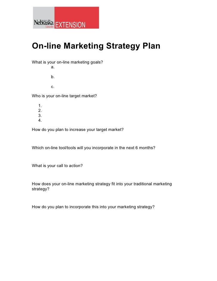 On-line Marketing Strategy Plan What is your on-line marketing goals?           a.            b.            c.  Who is you...