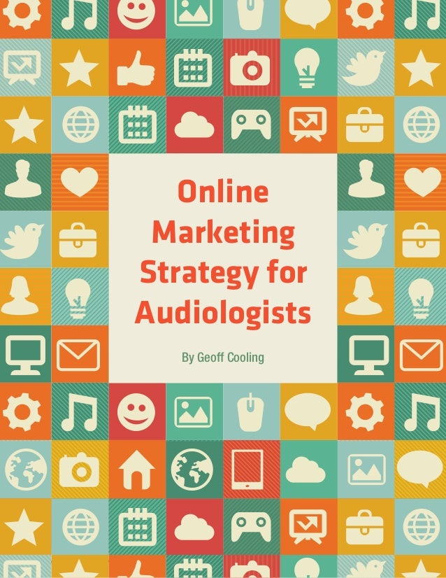 20 AUDIOLOGY PRACTICES n VOL. 5, NO. 2By Geoff CoolingOnlineMarketingStrategy forAudiologists