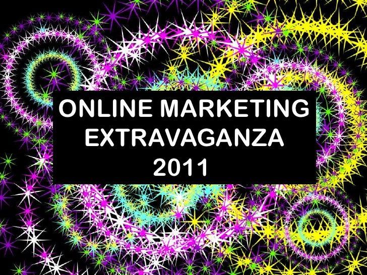 ONLINE MARKETING<br />EXTRAVAGANZA<br />2011 <br />