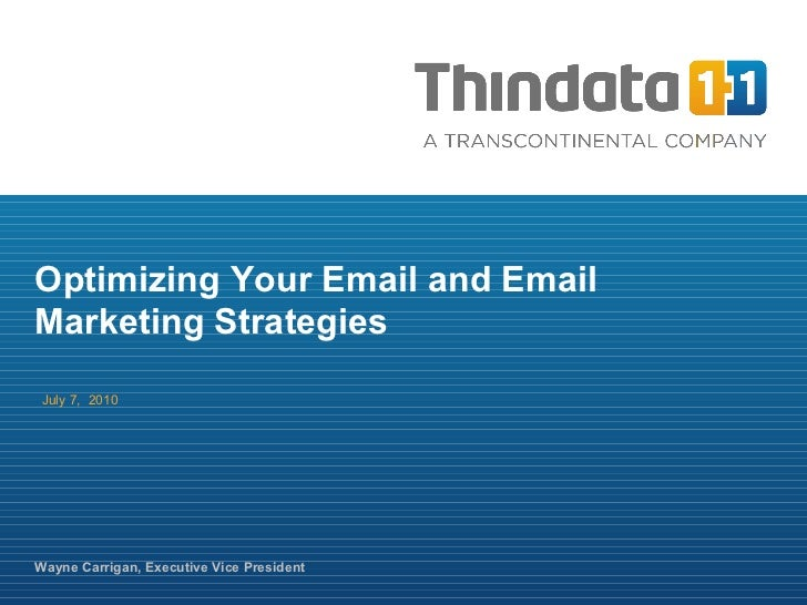 July 7,  2010 Wayne Carrigan, Executive Vice President Optimizing Your Email and Email Marketing Strategies