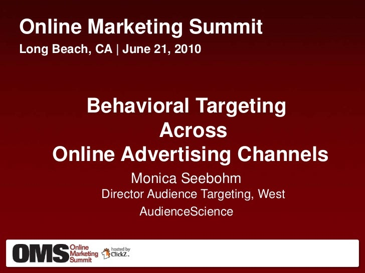 Online Marketing Summit<br />Long Beach, CA | June 21, 2010<br />Behavioral Targeting Across Online Advertising Channels <...