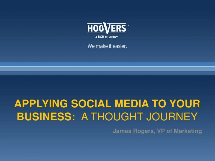 applying social media to your business:  A Thought Journey<br />James Rogers, VP of Marketing<br />