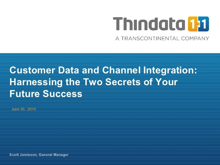 June 30,  2010 Scott Jamieson, General Manager Customer Data and Channel Integration: Harnessing the Two Secrets of Your F...
