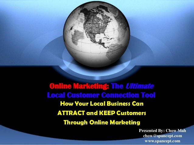 Online Marketing: The UltimateLocal Customer Connection Tool   How Your Local Business Can  ATTRACT and KEEP Customers    ...