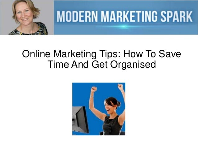 Online Marketing Tips: How To Save Time And Get Organised