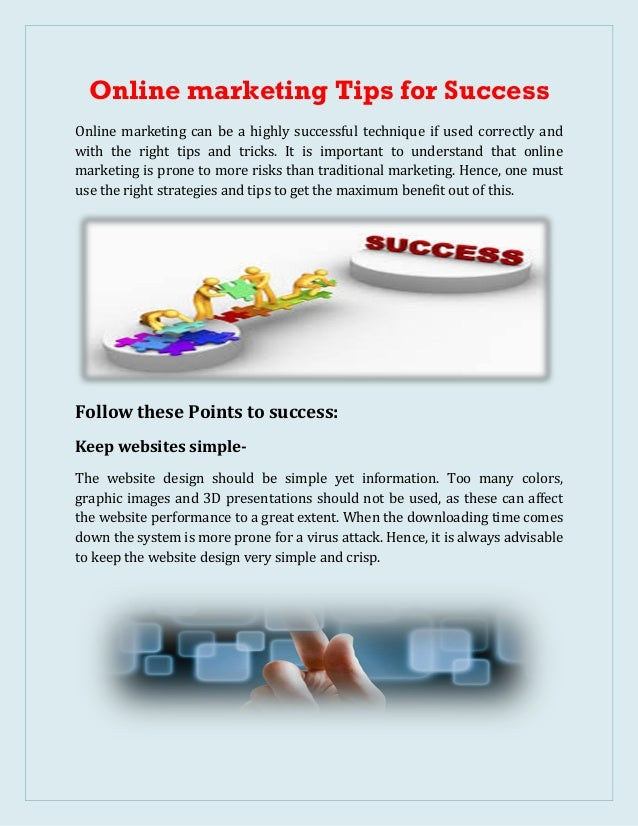 Online marketing Tips for Success Online marketing can be a highly successful technique if used correctly and with the rig...