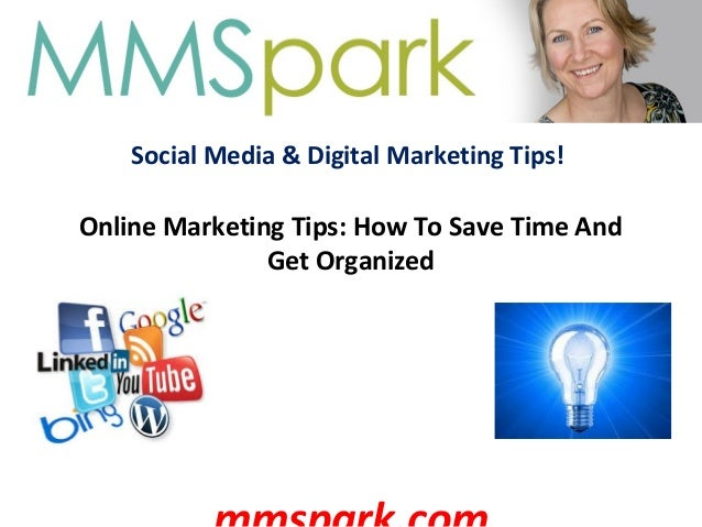 Social Media & Digital Marketing Tips! Online Marketing Tips: How To Save Time And Get Organized