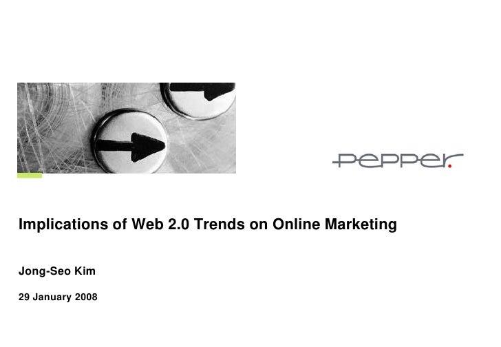 Implications of Web 2.0 Trends on Online Marketing  Jong-Seo Kim  29 January 2008