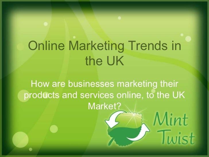 Online Marketing Trends in the UK<br />How are businesses marketing their products and services online, to the UK Market?<...