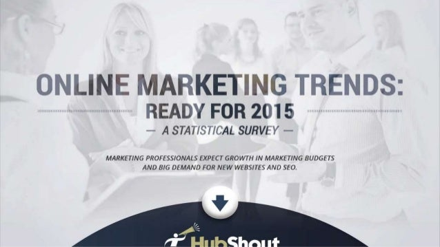 ONLINE MARKETING TRENDS:   READY FOR 2015   — A STATISTICAL SURVEY —  MARKETING PROFESSIONALS EXPECT GROWTH IN MARKETING B...