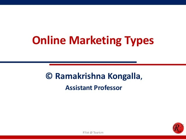 Online Marketing Types© Ramakrishna Kongalla,Assistant ProfessorRtist @ Tourism
