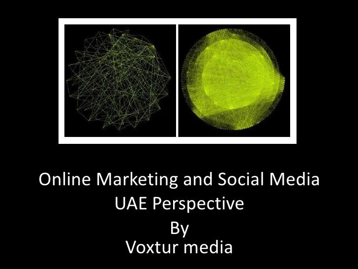 Online Marketing and Social Media UAE Perspective<br />By<br />Voxtur media<br />