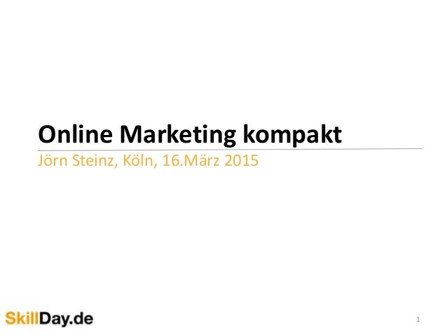 Online Marketing kompakt Jörn Steinz, Köln, 16.März 2015 1