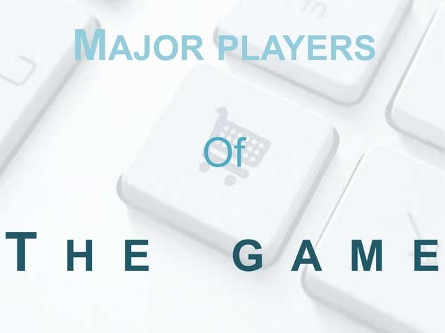 MAJOR PLAYERS Of  T H E  G A M E