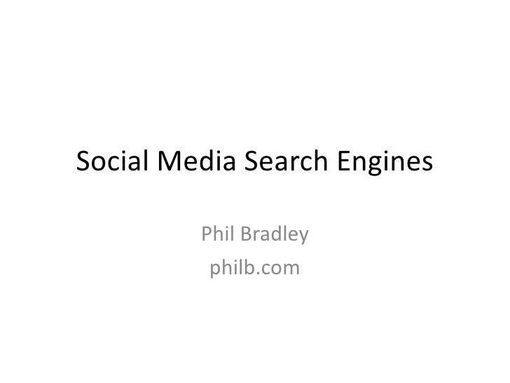 Social Media Search Engines Phil Bradley philb.com