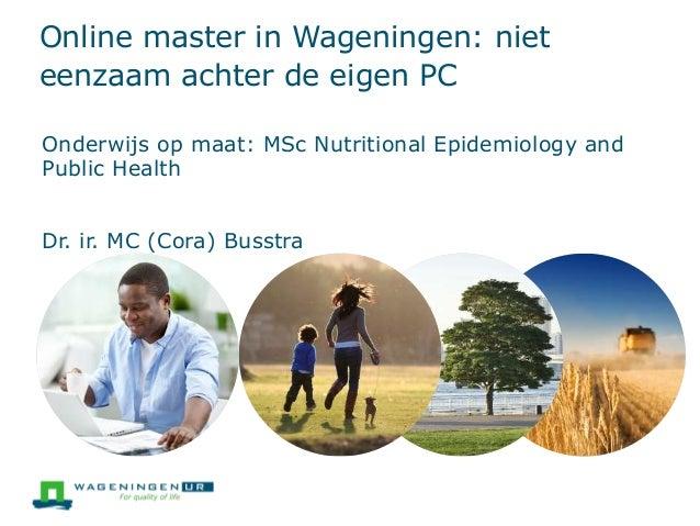 Online master in Wageningen: niet eenzaam achter de eigen PC Onderwijs op maat: MSc Nutritional Epidemiology and Public He...