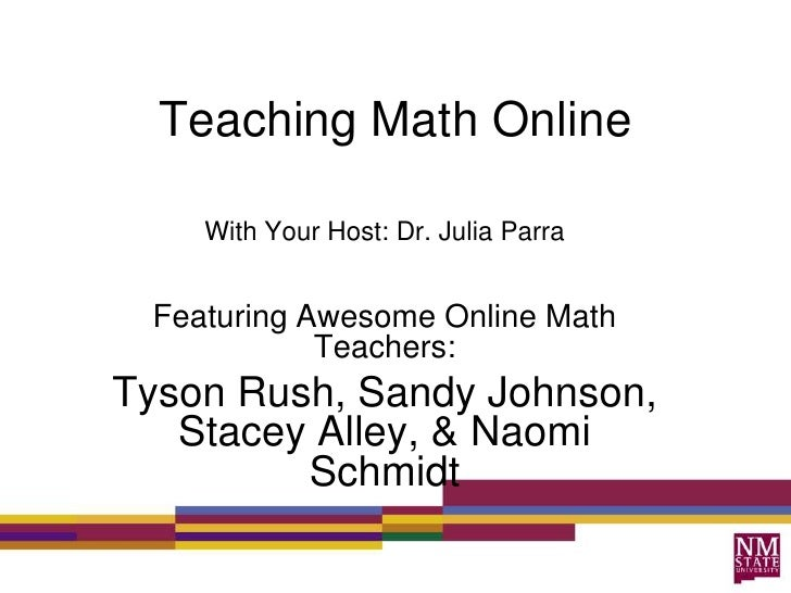 Teaching Math Online<br />With Your Host: Dr. Julia Parra<br />Featuring Awesome Online Math Teachers: <br />Tyson Rush, S...